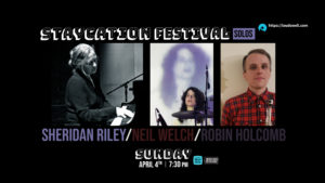 Staycation Solos: Sheridan Riley, Neil Welch, Robin Holcomb