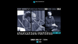 Staycation Solos & Duos: Christian Pincock/Remy Morritt Duo and Eric Eagle Solo