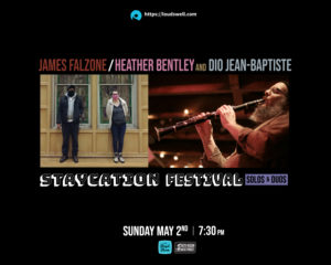 Staycation Solos & Duos: Heather Bentley/Dio Jean-Baptiste Duo and James Falzone Solo